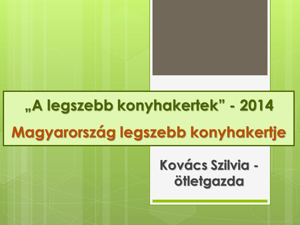 """""""A legszebb konyhakertek - 2014 Magyarország legszebb konyhakertje"""