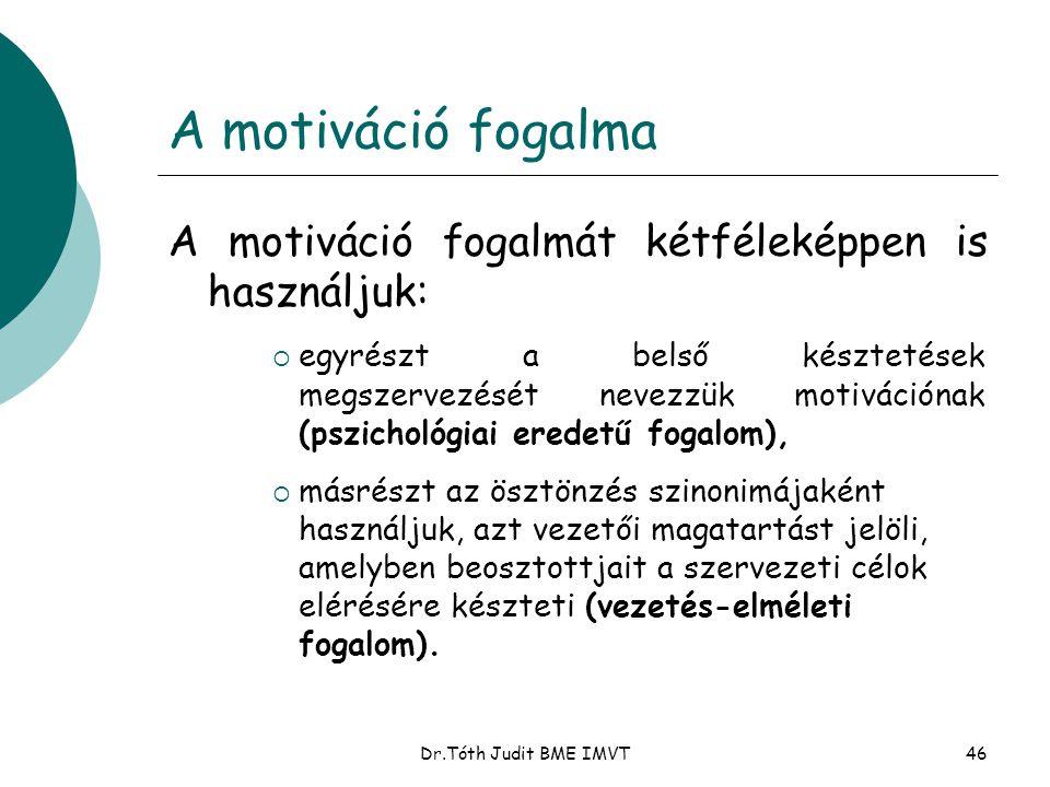A motiváció fogalma A motiváció fogalmát kétféleképpen is használjuk: