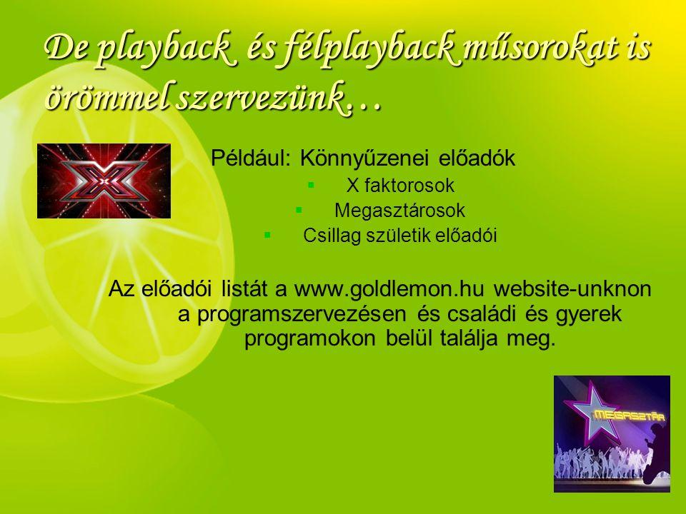 De playback és félplayback műsorokat is örömmel szervezünk…
