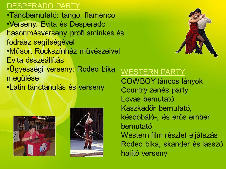 DESPERADO PARTY Táncbemutató: tango, flamenco. Verseny: Evita és Desperado hasonmásverseny profi sminkes és fodrász segítségével.