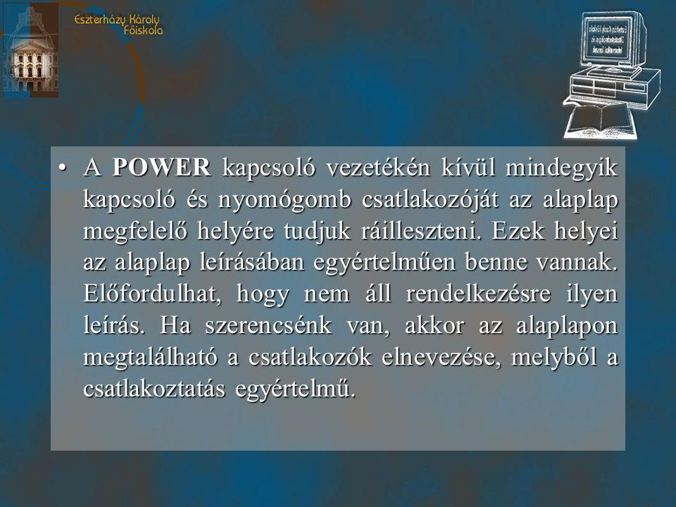 A POWER kapcsoló vezetékén kívül mindegyik kapcsoló és nyomógomb csatlakozóját az alaplap megfelelő helyére tudjuk ráilleszteni.