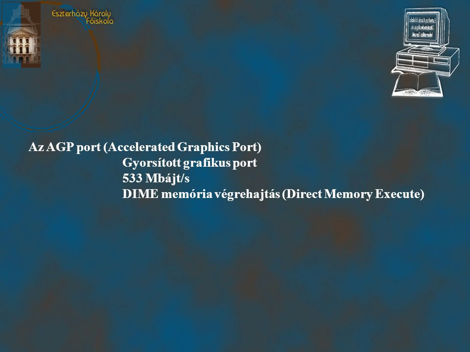 Az AGP port (Accelerated Graphics Port)