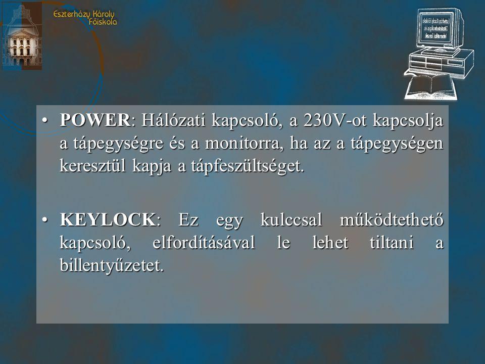 POWER: Hálózati kapcsoló, a 230V-ot kapcsolja a tápegységre és a monitorra, ha az a tápegységen keresztül kapja a tápfeszültséget.