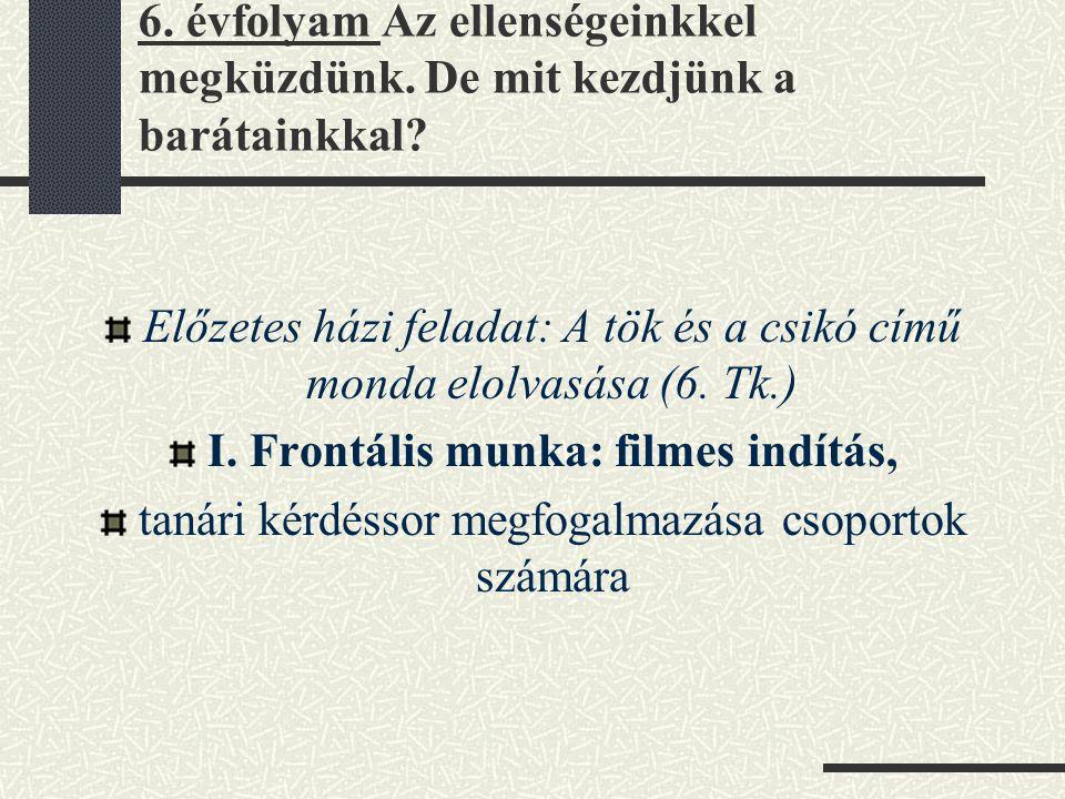 Előzetes házi feladat: A tök és a csikó című monda elolvasása (6. Tk.)
