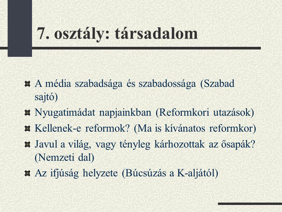 7. osztály: társadalom A média szabadsága és szabadossága (Szabad sajtó) Nyugatimádat napjainkban (Reformkori utazások)