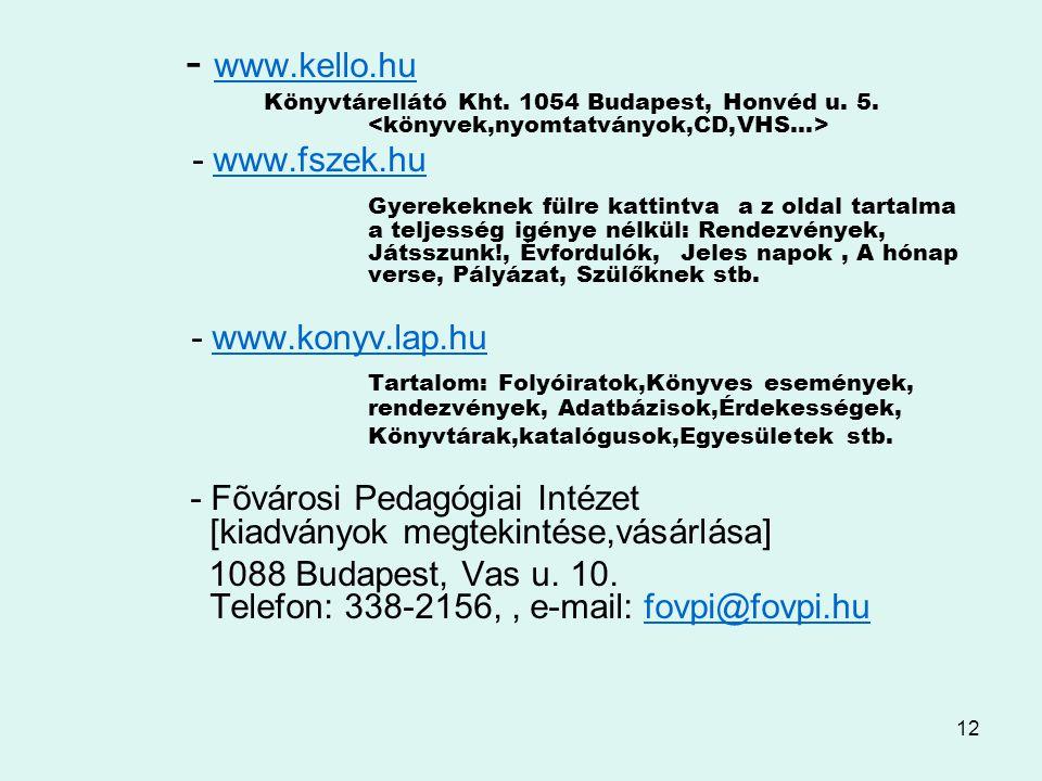 - www.kello.hu Könyvtárellátó Kht. 1054 Budapest, Honvéd u. 5. <könyvek,nyomtatványok,CD,VHS…> - www.fszek.hu.