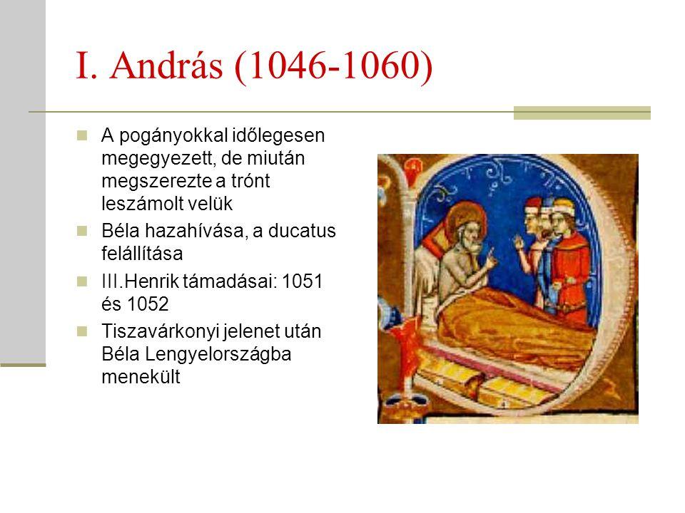 I. András (1046-1060) A pogányokkal időlegesen megegyezett, de miután megszerezte a trónt leszámolt velük.