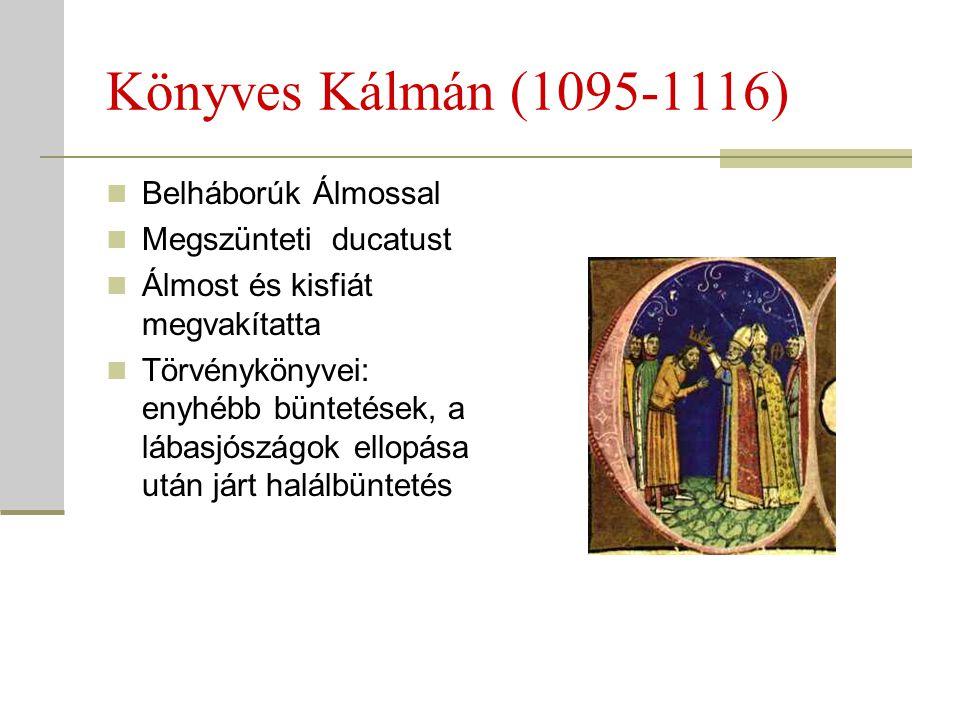 Könyves Kálmán (1095-1116) Belháborúk Álmossal Megszünteti ducatust