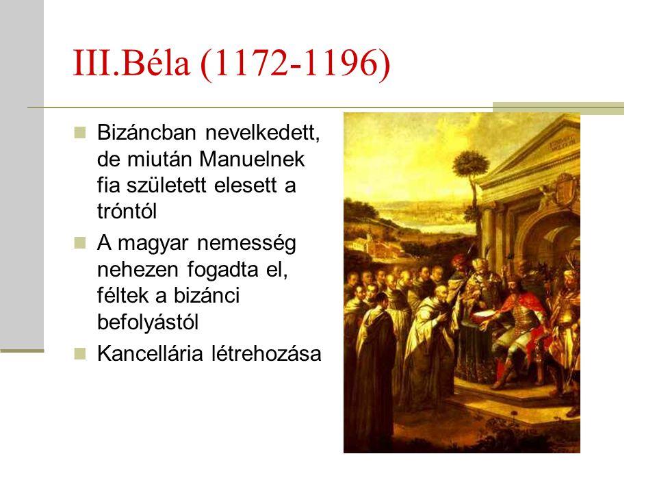 III.Béla (1172-1196) Bizáncban nevelkedett, de miután Manuelnek fia született elesett a tróntól.