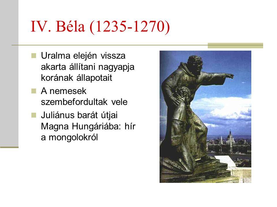 IV. Béla (1235-1270) Uralma elején vissza akarta állítani nagyapja korának állapotait. A nemesek szembefordultak vele.