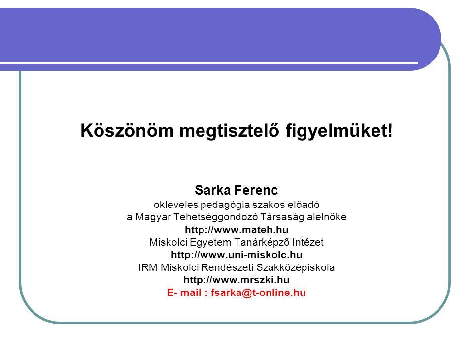 Köszönöm megtisztelő figyelmüket! E- mail : fsarka@t-online.hu