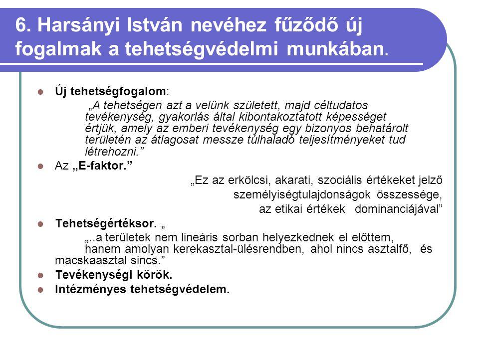 6. Harsányi István nevéhez fűződő új fogalmak a tehetségvédelmi munkában.