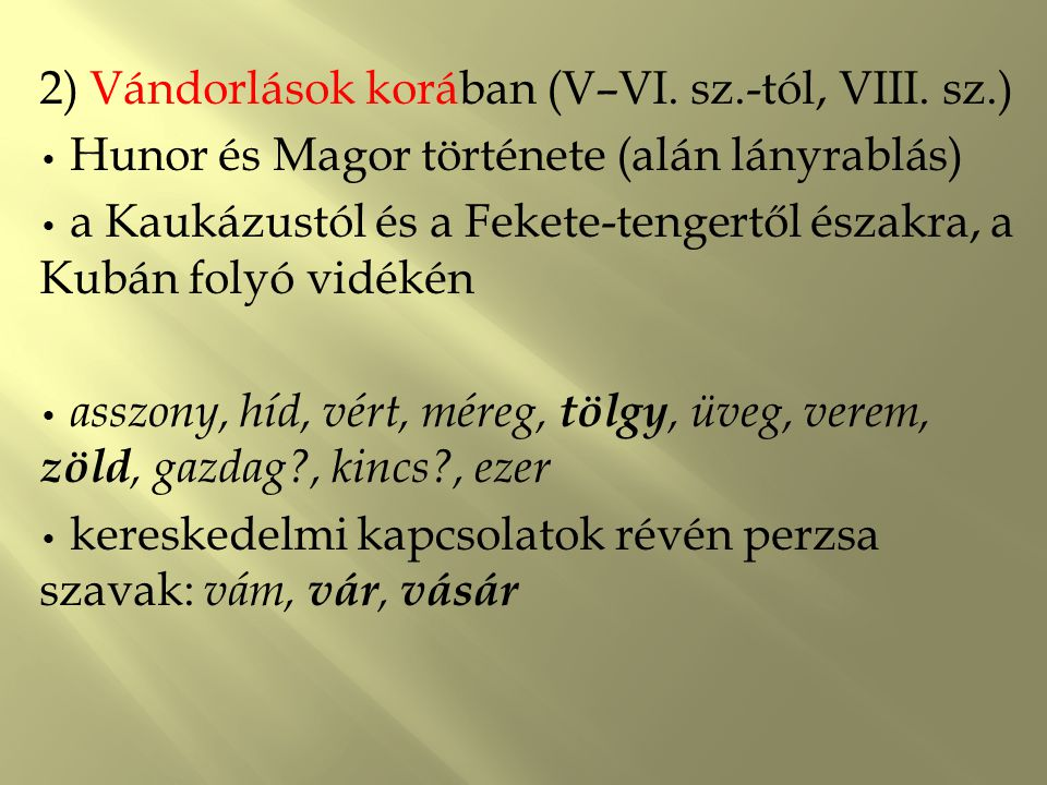 2) Vándorlások korában (V–VI. sz.-tól, VIII. sz.)