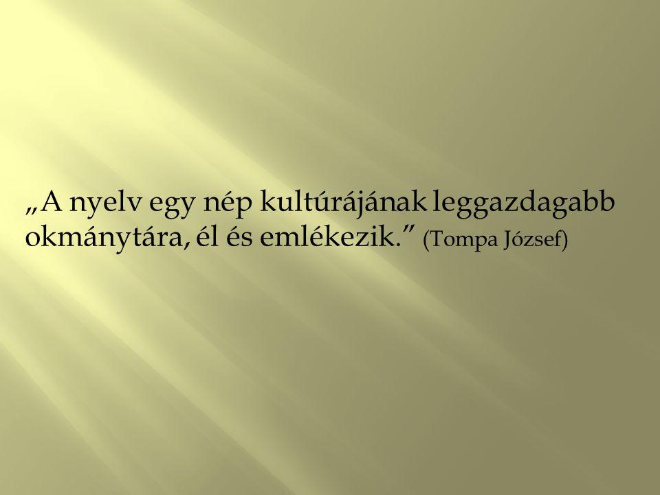 """""""A nyelv egy nép kultúrájának leggazdagabb okmánytára, él és emlékezik"""