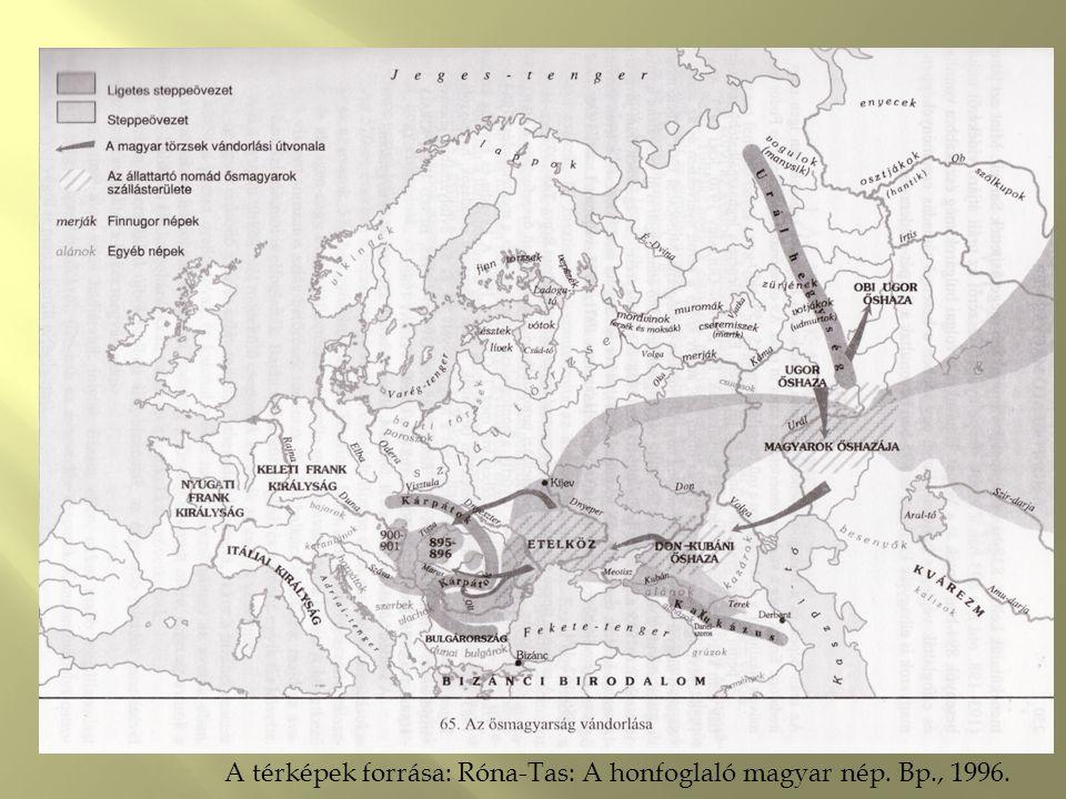 A térképek forrása: Róna-Tas: A honfoglaló magyar nép. Bp., 1996.