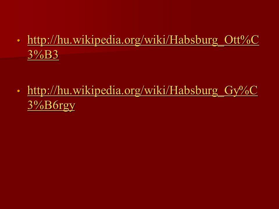 http://hu.wikipedia.org/wiki/Habsburg_Ott%C3%B3 http://hu.wikipedia.org/wiki/Habsburg_Gy%C3%B6rgy