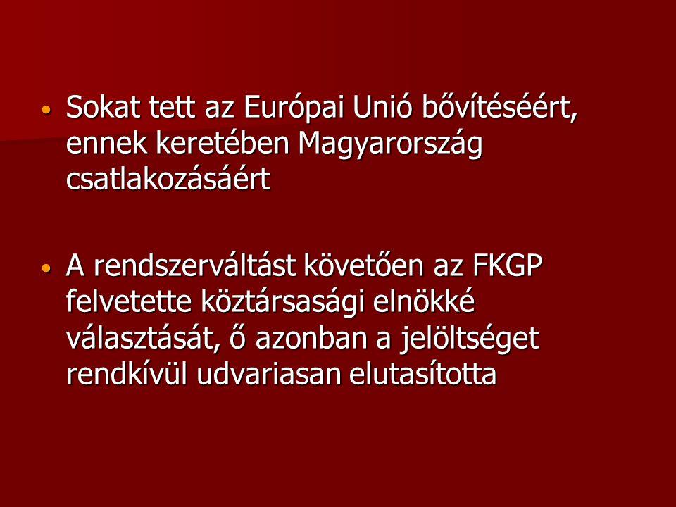 Sokat tett az Európai Unió bővítéséért, ennek keretében Magyarország csatlakozásáért