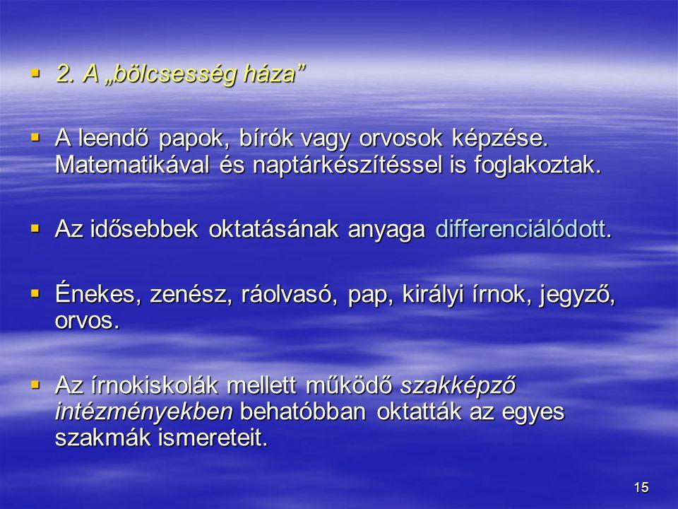 """2. A """"bölcsesség háza A leendő papok, bírók vagy orvosok képzése. Matematikával és naptárkészítéssel is foglakoztak."""