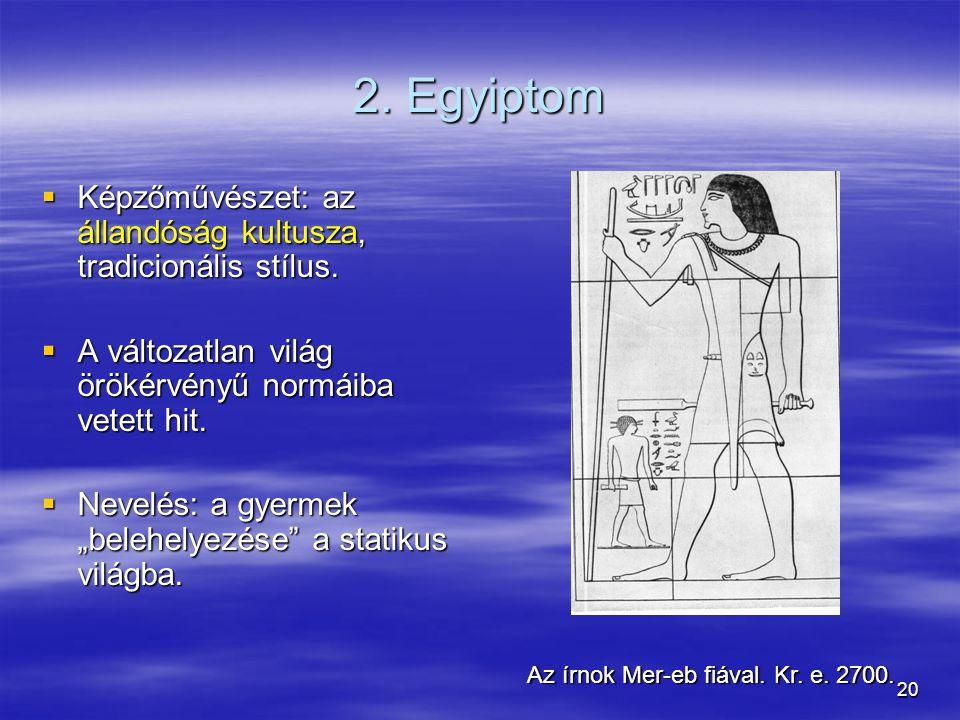 2. Egyiptom Képzőművészet: az állandóság kultusza, tradicionális stílus. A változatlan világ örökérvényű normáiba vetett hit.