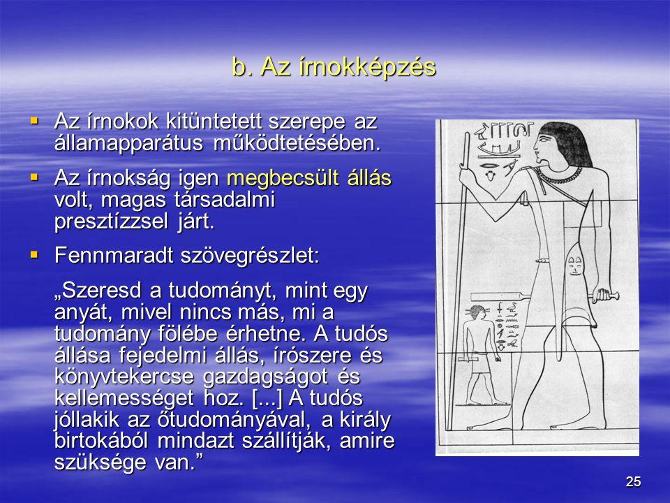 b. Az írnokképzés Az írnokok kitüntetett szerepe az államapparátus működtetésében.