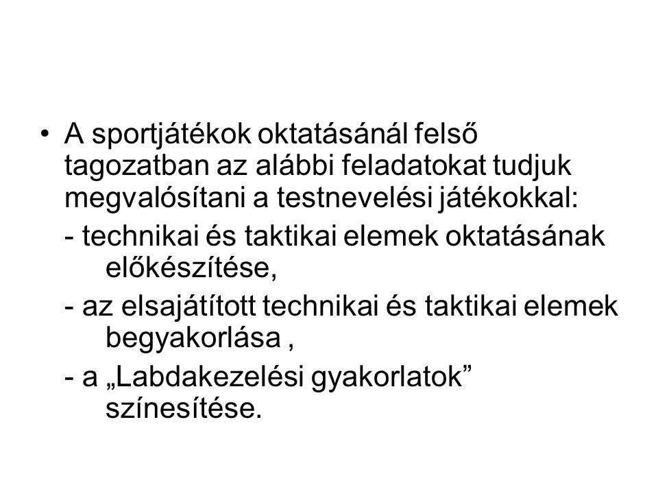 A sportjátékok oktatásánál felső tagozatban az alábbi feladatokat tudjuk megvalósítani a testnevelési játékokkal: