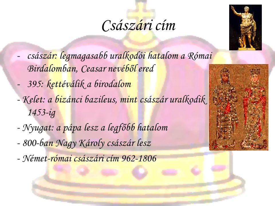Császári cím császár: legmagasabb uralkodói hatalom a Római Birdalomban, Ceasar nevéből ered. 395: kettéválik a birodalom.