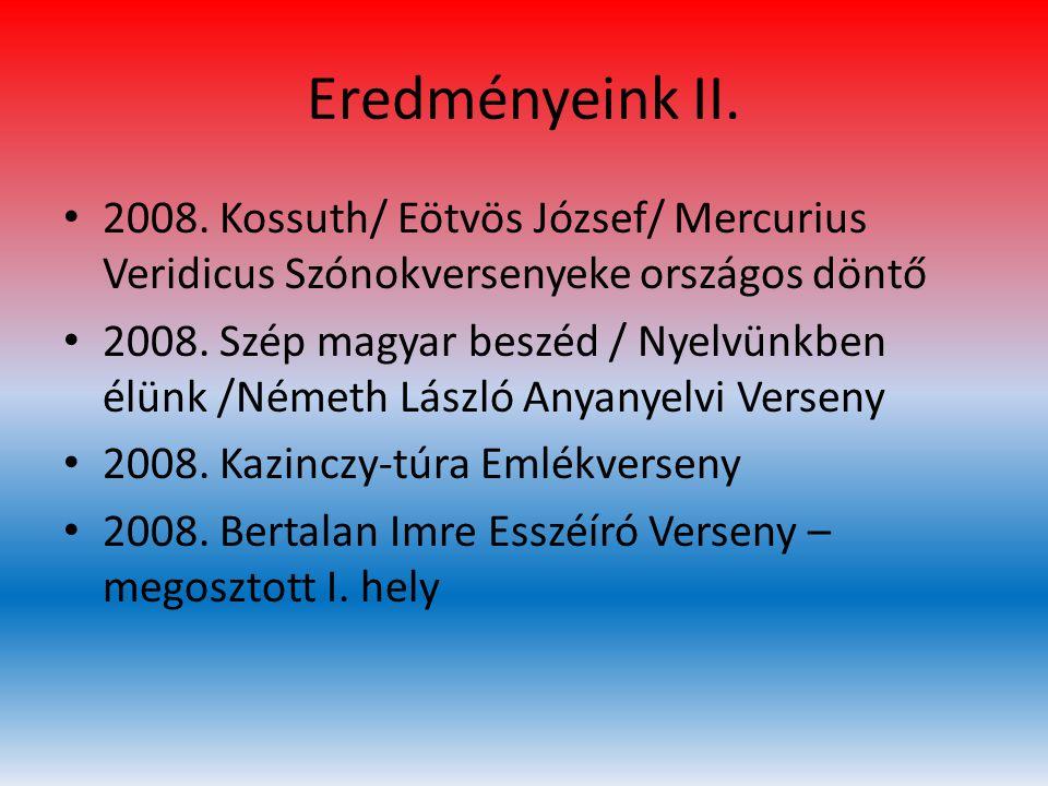 Eredményeink II. 2008. Kossuth/ Eötvös József/ Mercurius Veridicus Szónokversenyeke országos döntő.