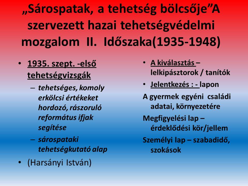 """""""Sárospatak, a tehetség bölcsője A szervezett hazai tehetségvédelmi mozgalom II. Időszaka(1935-1948)"""