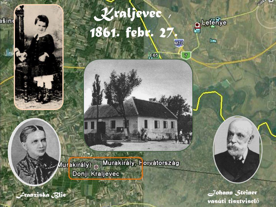 Kraljevec , 1861. febr. 27. Johann Steiner vasúti tisztviselő
