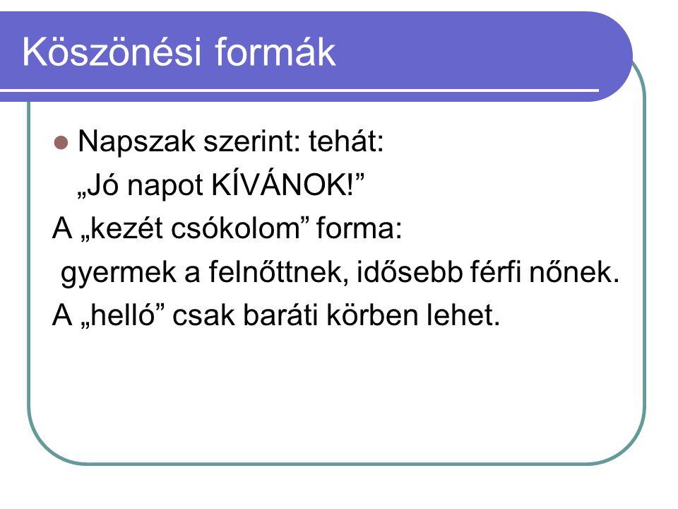 """Köszönési formák Napszak szerint: tehát: """"Jó napot KÍVÁNOK!"""