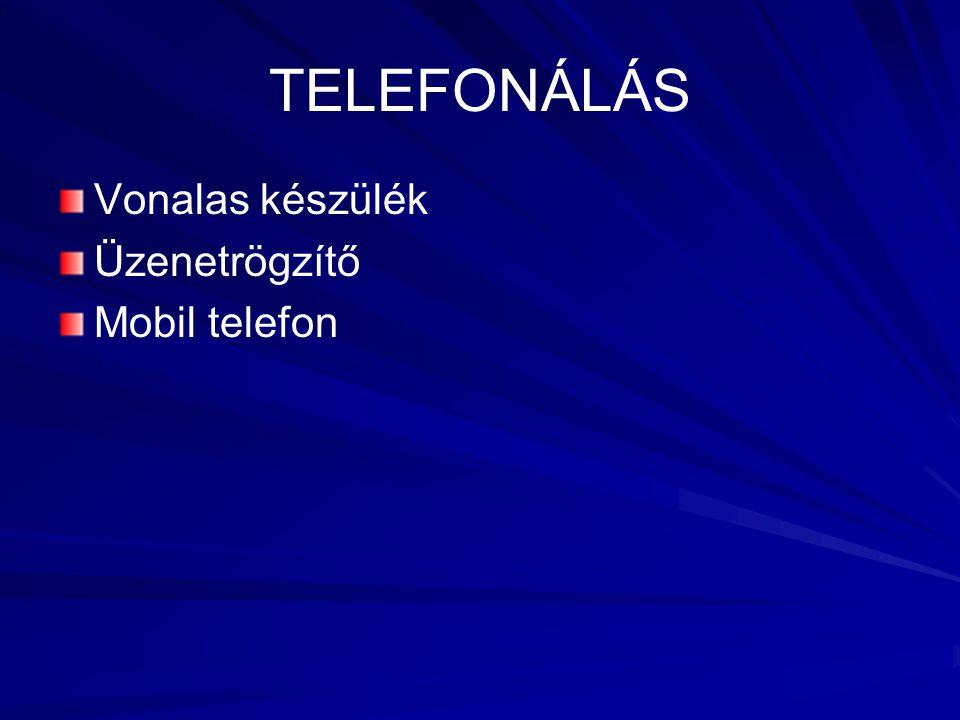 TELEFONÁLÁS Vonalas készülék Üzenetrögzítő Mobil telefon