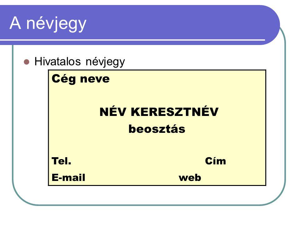 A névjegy Cég neve NÉV KERESZTNÉV Hivatalos névjegy beosztás Tel. Cím