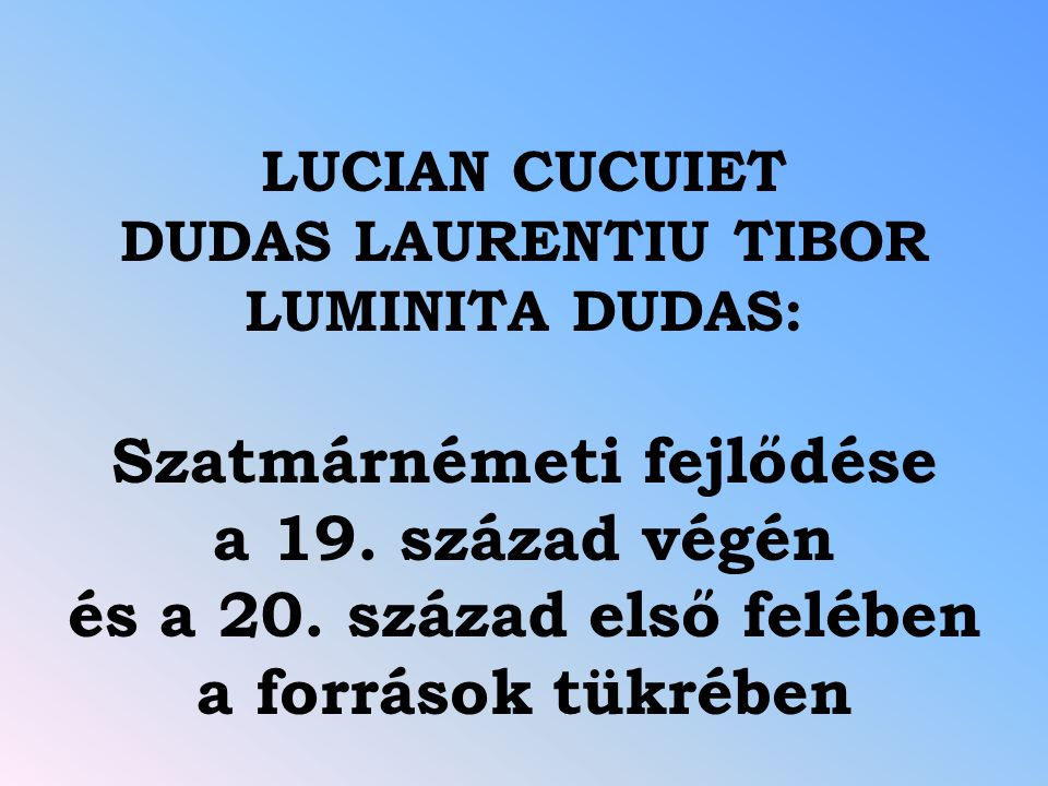 LUCIAN CUCUIET DUDAS LAURENTIU TIBOR LUMINITA DUDAS: Szatmárnémeti fejlődése a 19.