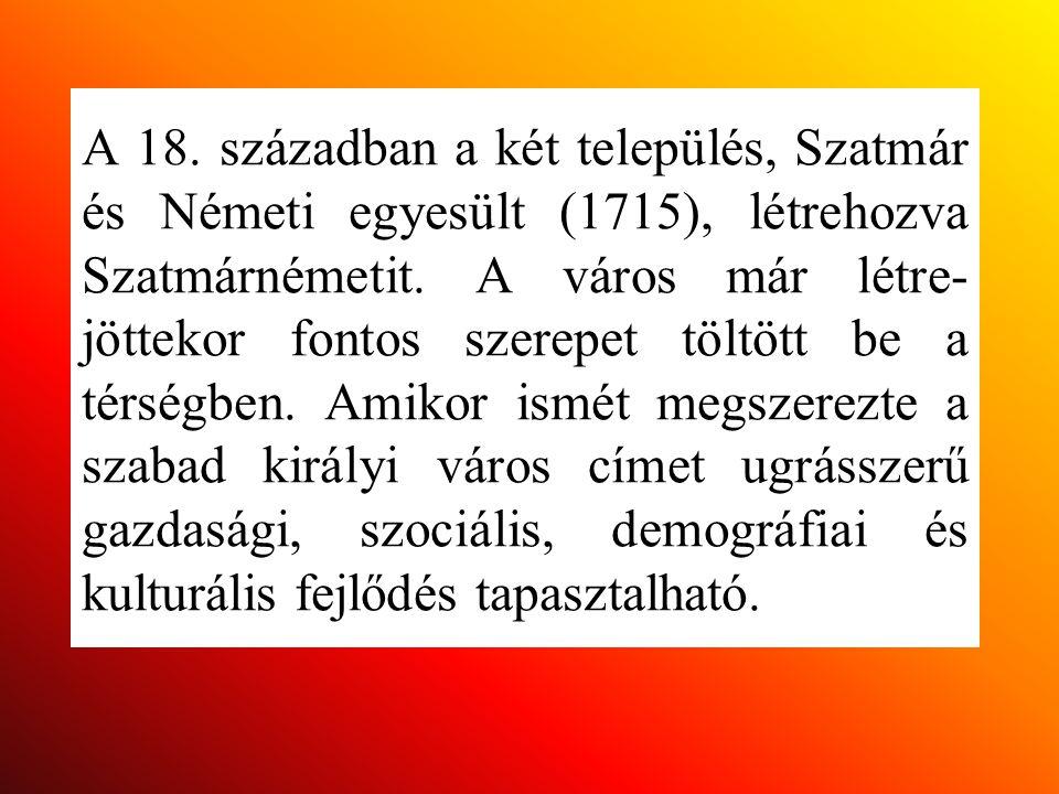 A 18. században a két település, Szatmár és Németi egyesült (1715), létrehozva Szatmárnémetit.