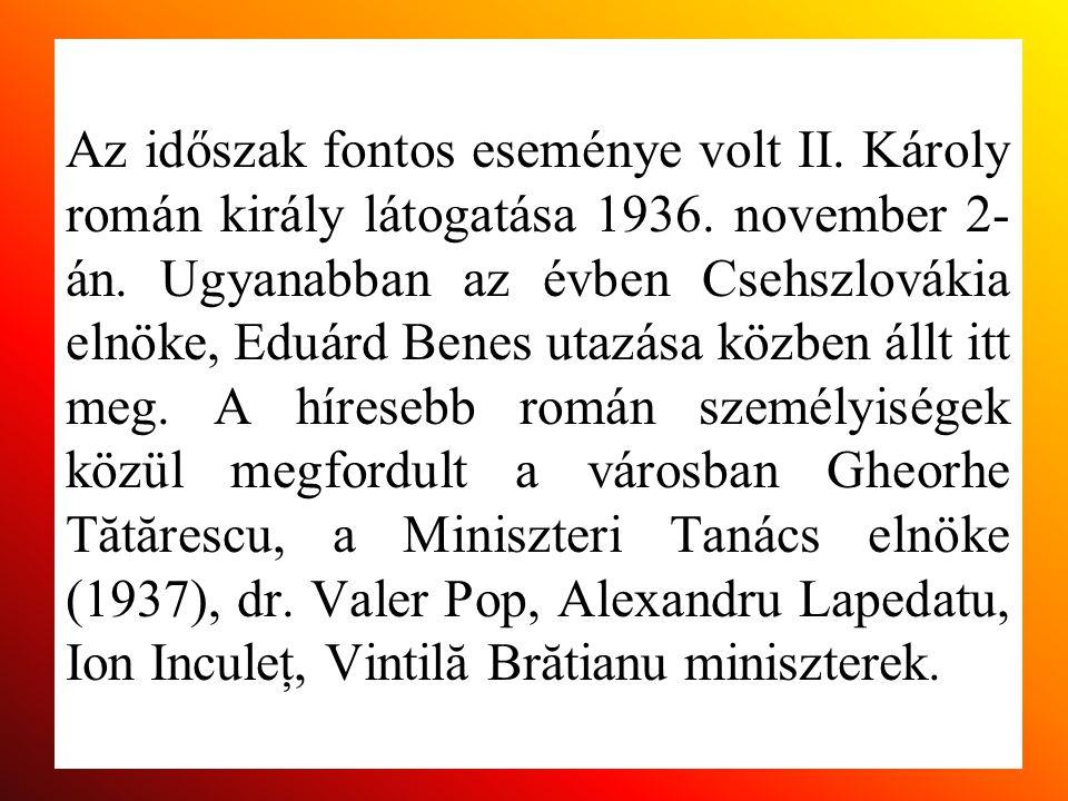 Az időszak fontos eseménye volt II. Károly román király látogatása 1936.