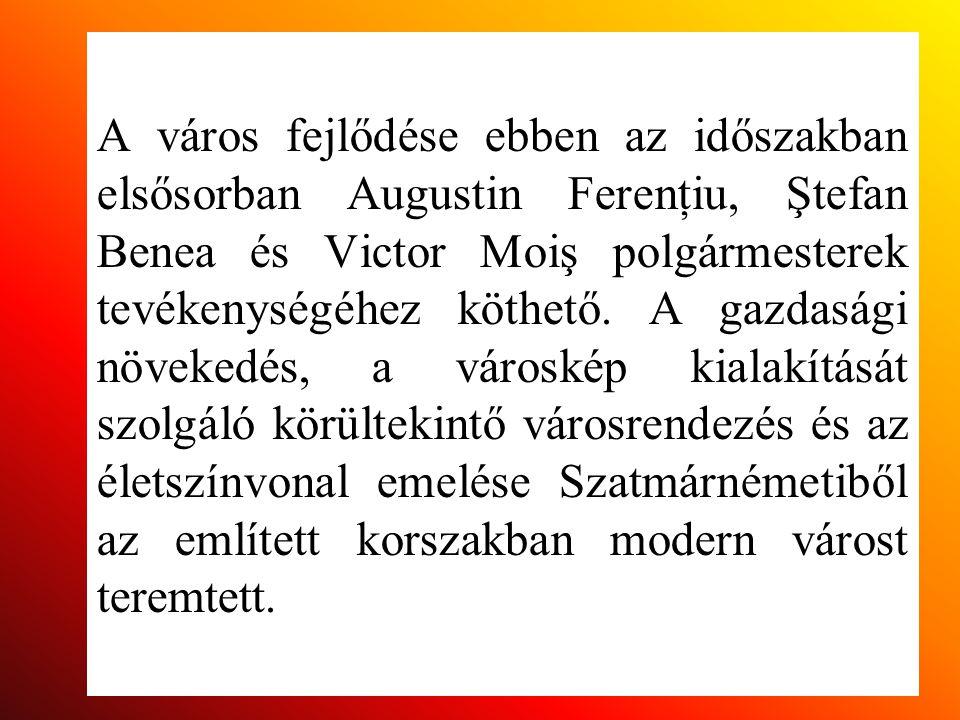 A város fejlődése ebben az időszakban elsősorban Augustin Ferenţiu, Ştefan Benea és Victor Moiş polgármesterek tevékenységéhez köthető.