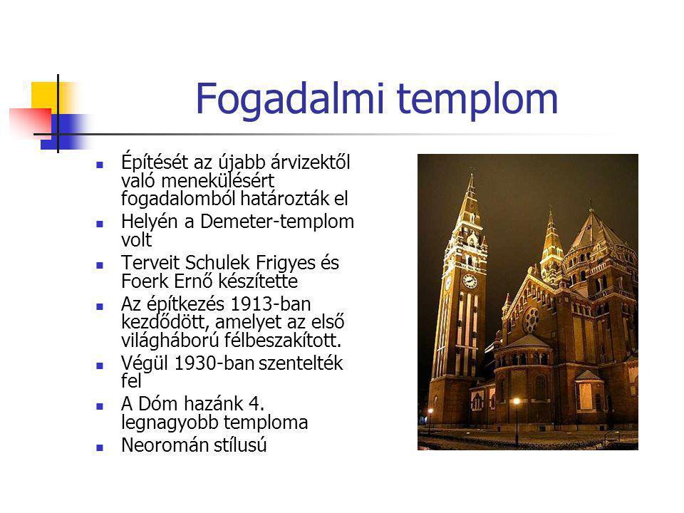 Fogadalmi templom Építését az újabb árvizektől való menekülésért fogadalomból határozták el. Helyén a Demeter-templom volt.