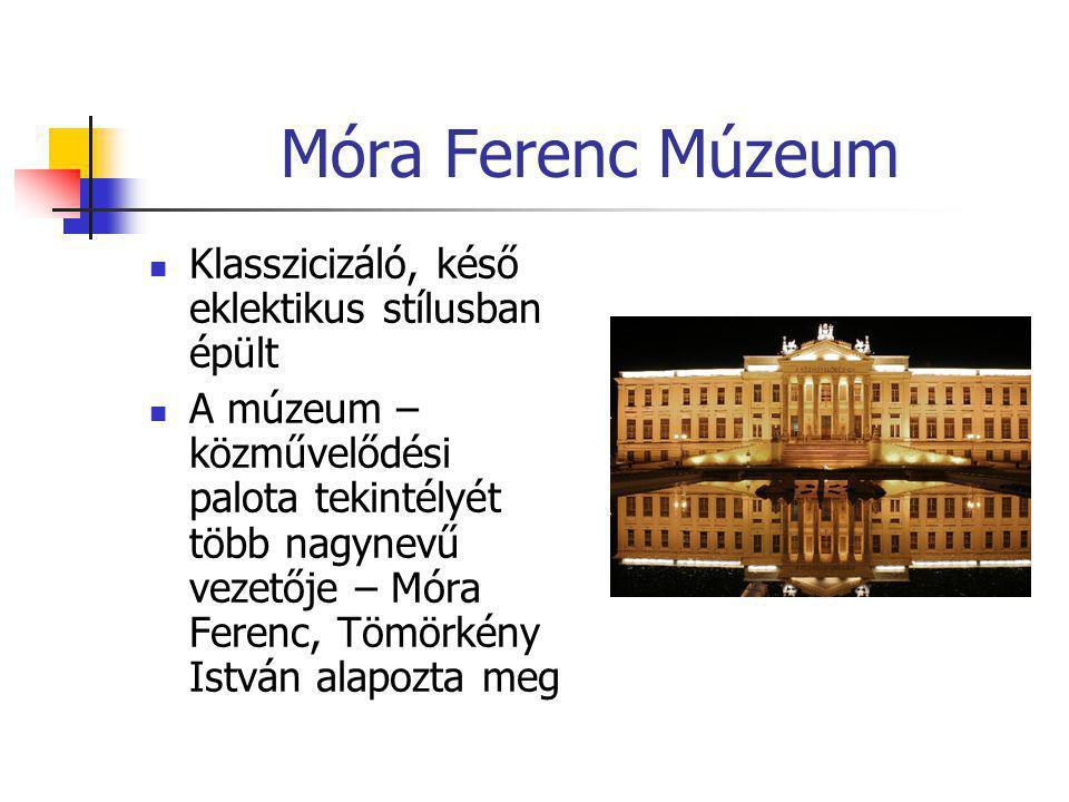 Móra Ferenc Múzeum Klasszicizáló, késő eklektikus stílusban épült