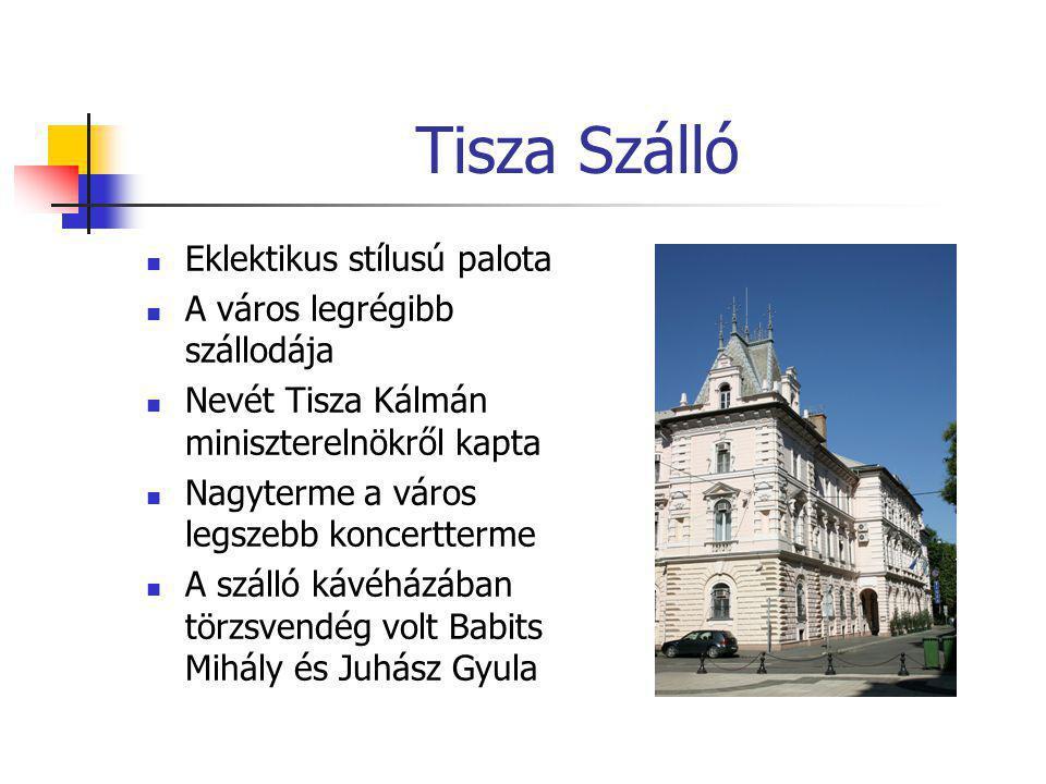 Tisza Szálló Eklektikus stílusú palota A város legrégibb szállodája