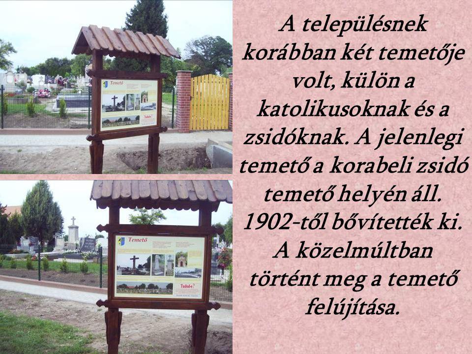 A településnek korábban két temetője volt, külön a katolikusoknak és a zsidóknak.