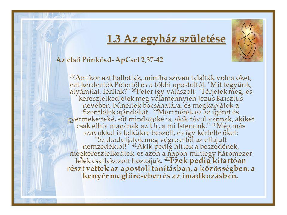 1.3 Az egyház születése Az első Pünkösd- ApCsel 2,37-42