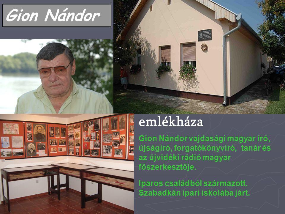 Gion Nándor emlékháza. Gion Nándor vajdasági magyar író, újságíró, forgatókönyvíró, tanár és az újvidéki rádió magyar főszerkesztője.