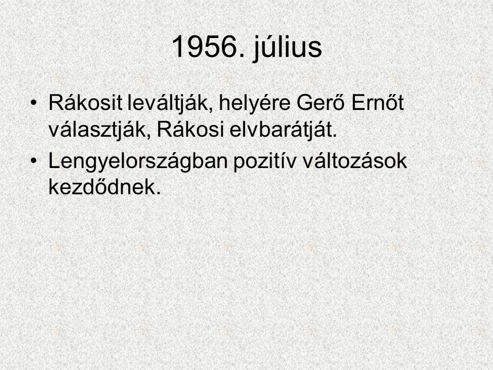 1956. július Rákosit leváltják, helyére Gerő Ernőt választják, Rákosi elvbarátját.