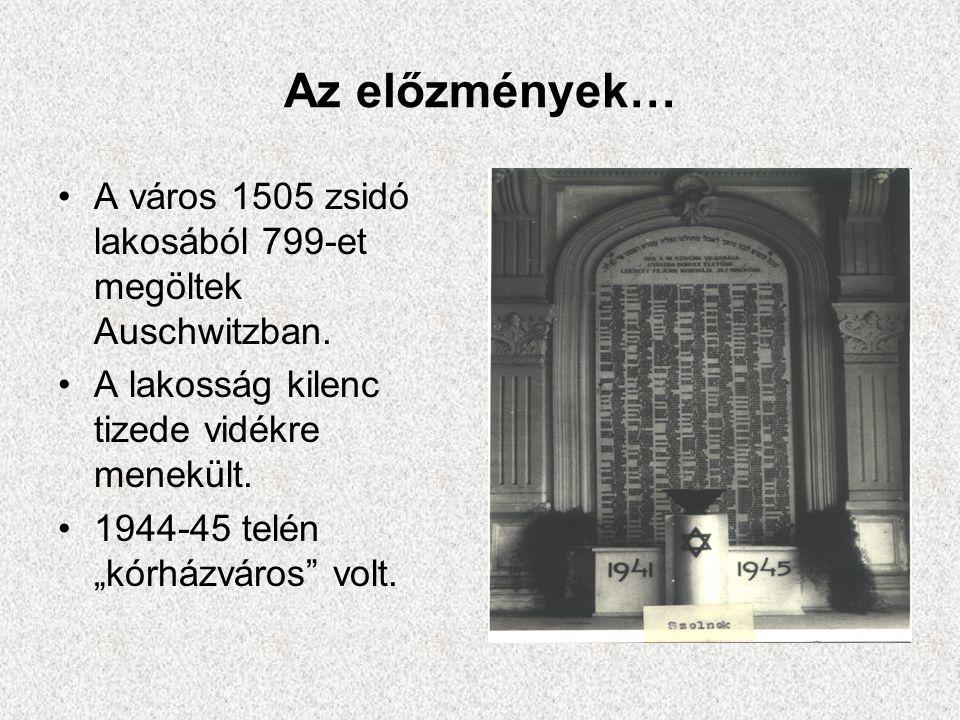 Az előzmények… A város 1505 zsidó lakosából 799-et megöltek Auschwitzban. A lakosság kilenc tizede vidékre menekült.
