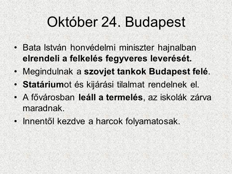 Október 24. Budapest Bata István honvédelmi miniszter hajnalban elrendeli a felkelés fegyveres leverését.