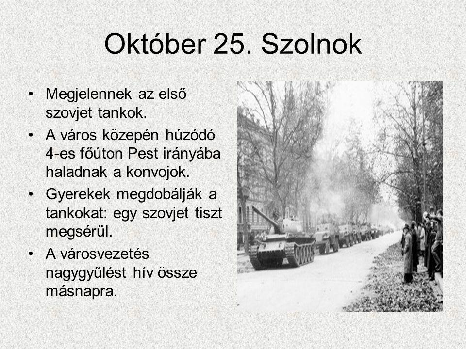 Október 25. Szolnok Megjelennek az első szovjet tankok.