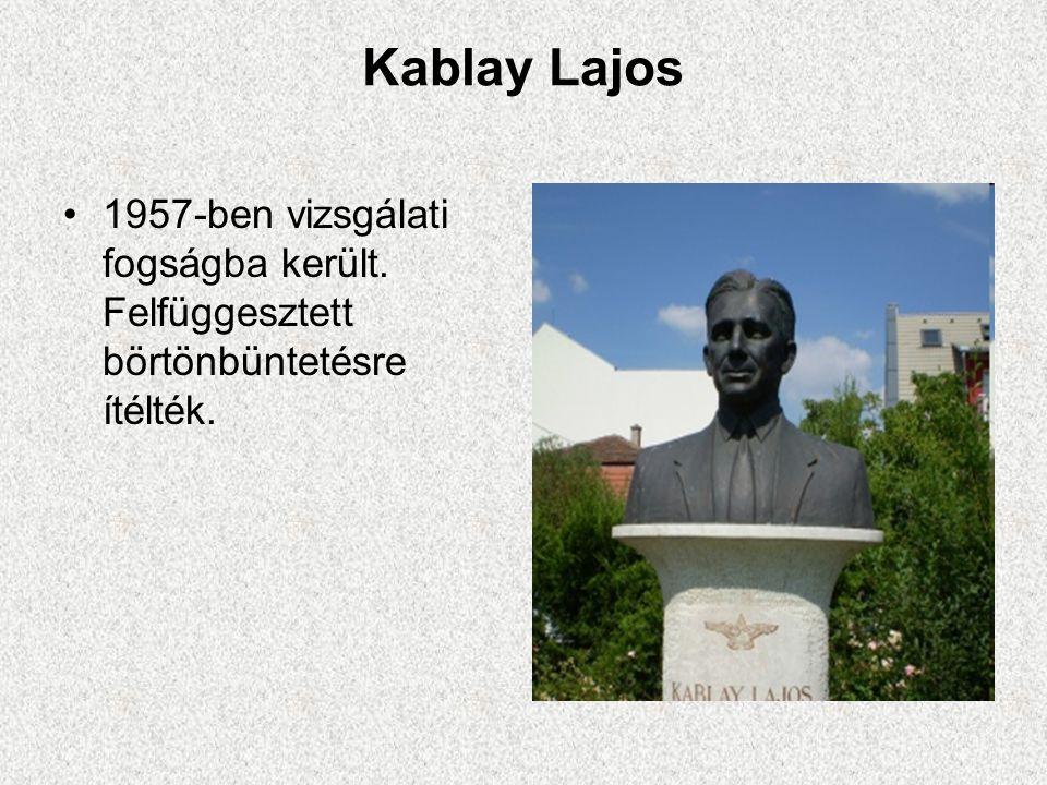 Kablay Lajos 1957-ben vizsgálati fogságba került. Felfüggesztett börtönbüntetésre ítélték.