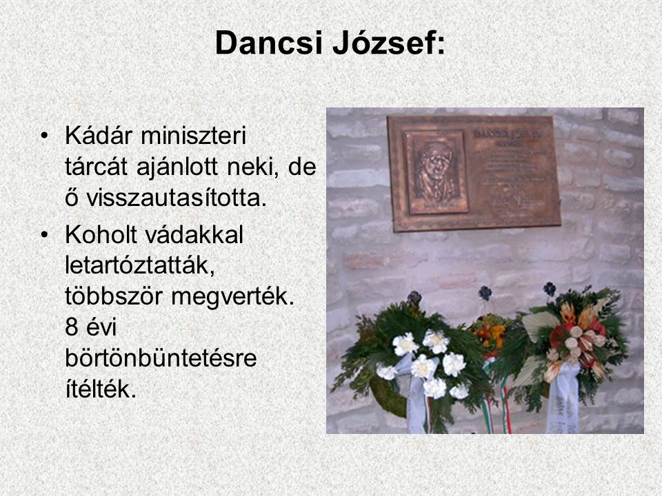 Dancsi József: Kádár miniszteri tárcát ajánlott neki, de ő visszautasította.