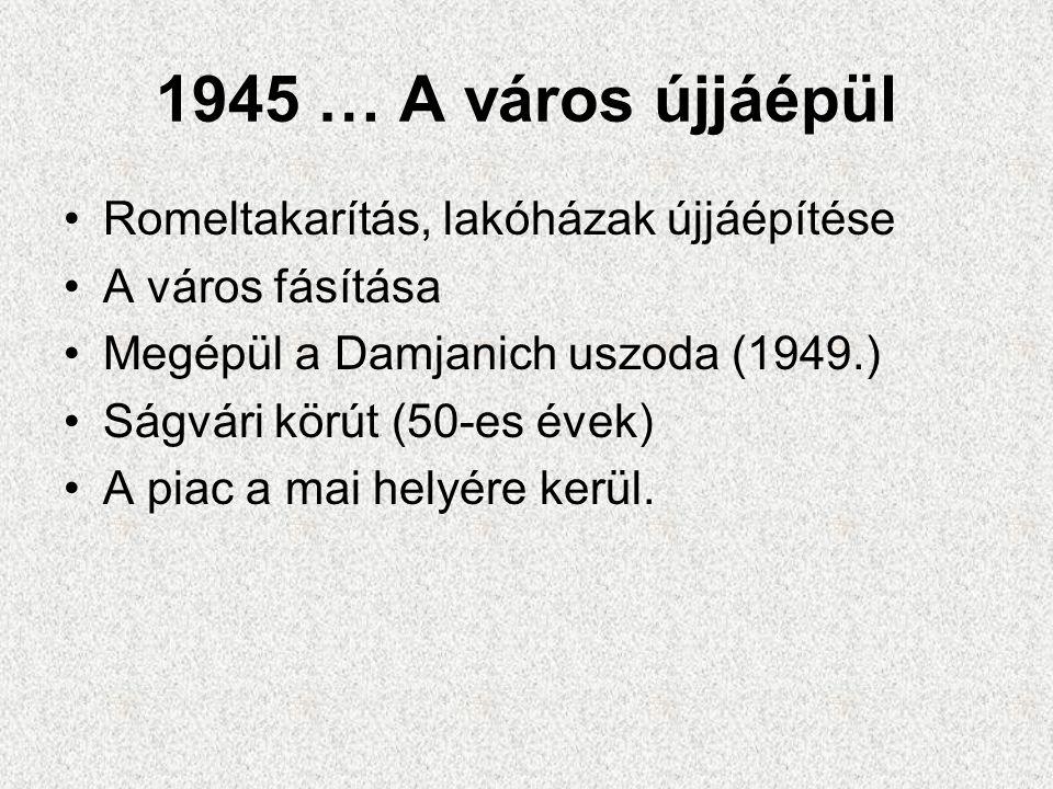 1945 … A város újjáépül Romeltakarítás, lakóházak újjáépítése