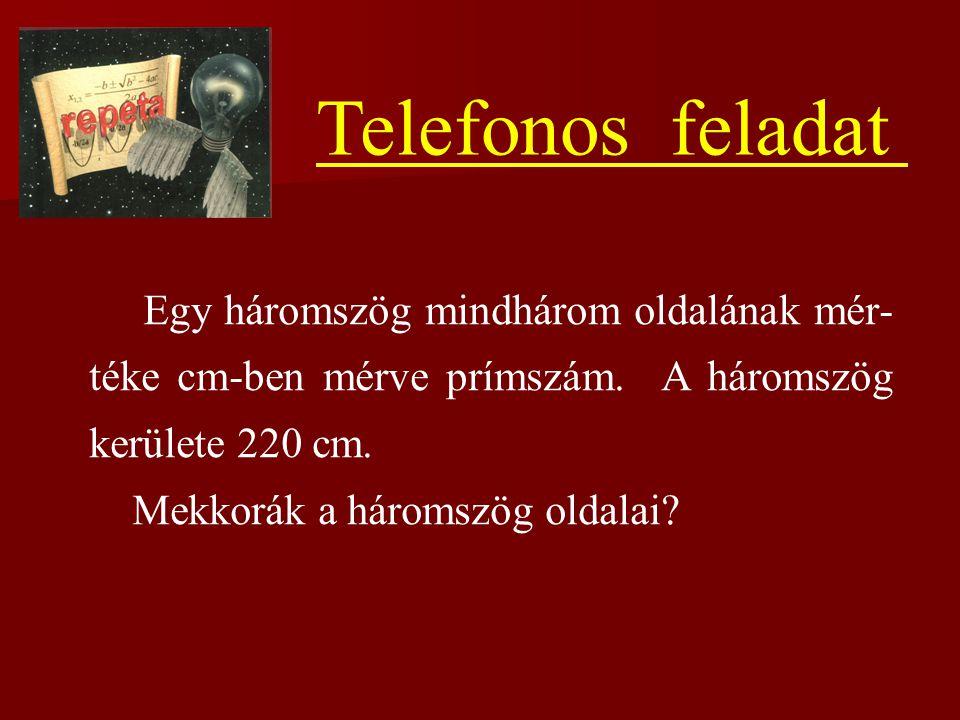 Telefonos feladat Egy háromszög mindhárom oldalának mér-téke cm-ben mérve prímszám. A háromszög kerülete 220 cm.